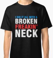 Broken Freakin' Neck! Classic T-Shirt