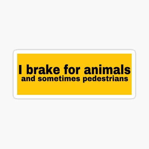 I Brake For Animals And Sometimes Pedestrians Sticker