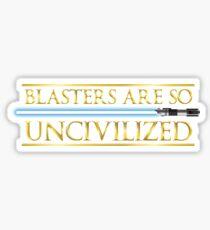 Blasters Are So Uncivilized Sticker
