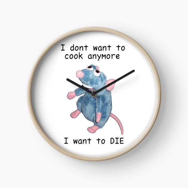 Remy doesn't want to cook anymore :( Clock