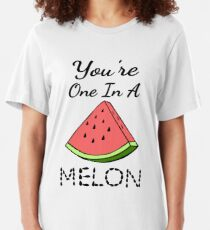 You're One In A Melon Slim Fit T-Shirt