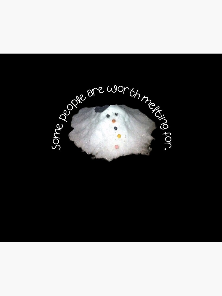 Snowman Some People Are Worth Melting For  by kgerstorff