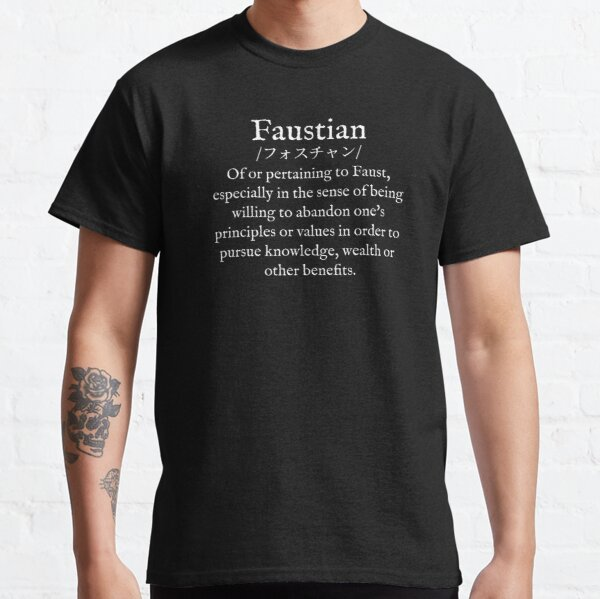 F: Faustian: Wear Your Dictionary: Eponym: Katakana: Transliteration: Pronunciation: English Classic T-Shirt