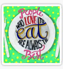 People who love to eat are always the best Sticker