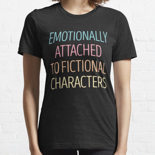 Emotionally Attached to Fictional Characters Essential T-Shirt