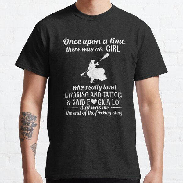 Who really loved kayaking and tattoos Classic T-Shirt