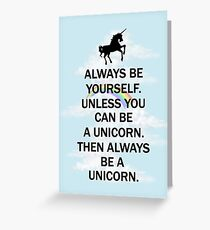 Always Be Yourself Unless You Can Be A Unicorn Then Always Be A Unicorn Greeting Card