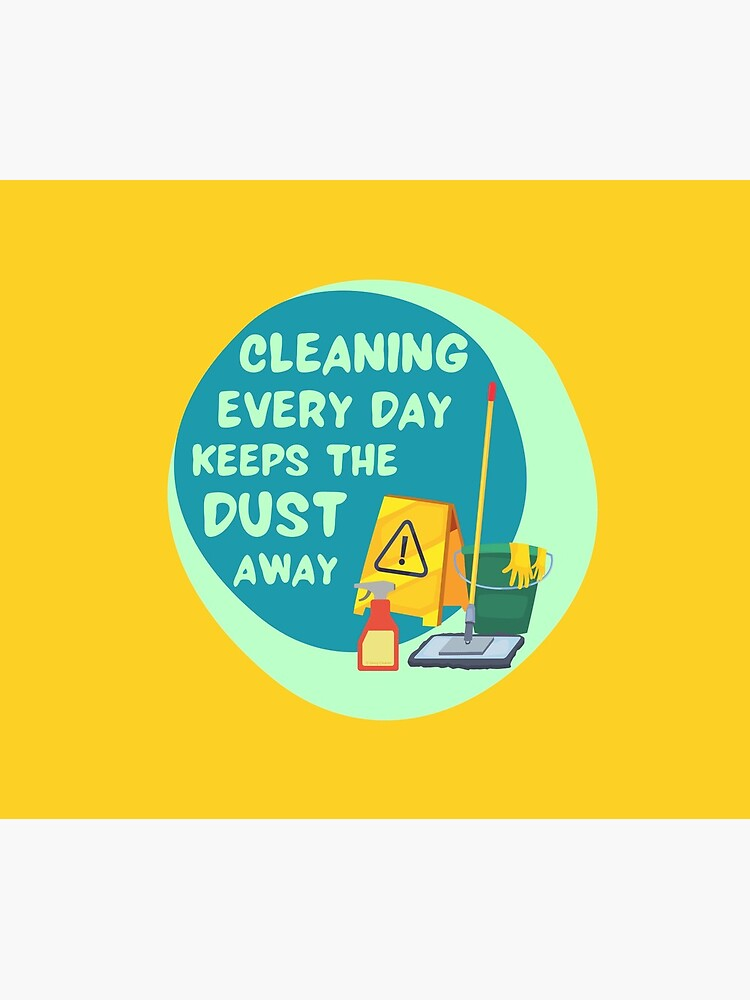 Cleaning Every Day Housekeeping Humor by SavvyCleaner