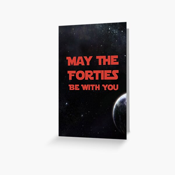 May The Forties Be With You - space image Greeting Card