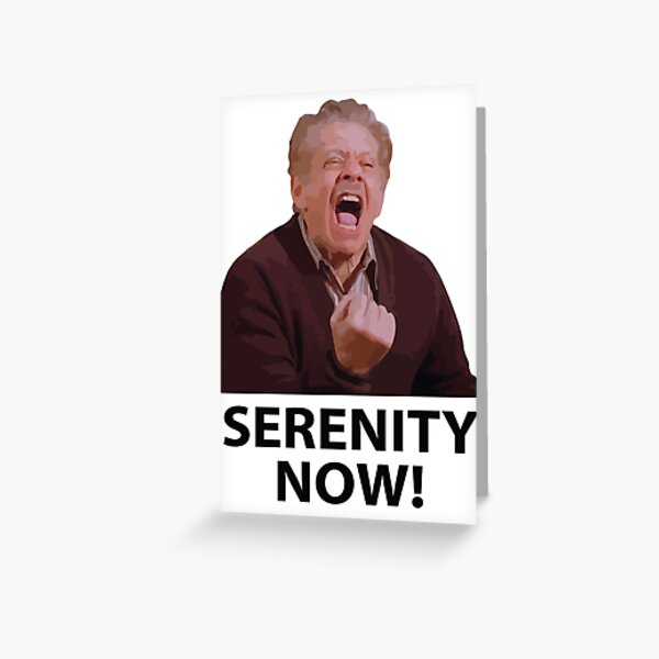 Frank Costanza - Serenity Now Greeting Card