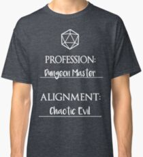 Dungeon masters are chaotic evil Classic T-Shirt