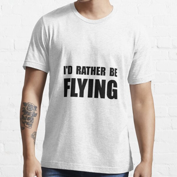 Rather Be Flying Essential T-Shirt