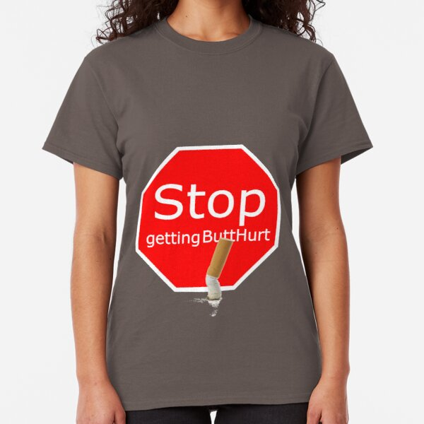 stop getting butthurt Classic T-Shirt