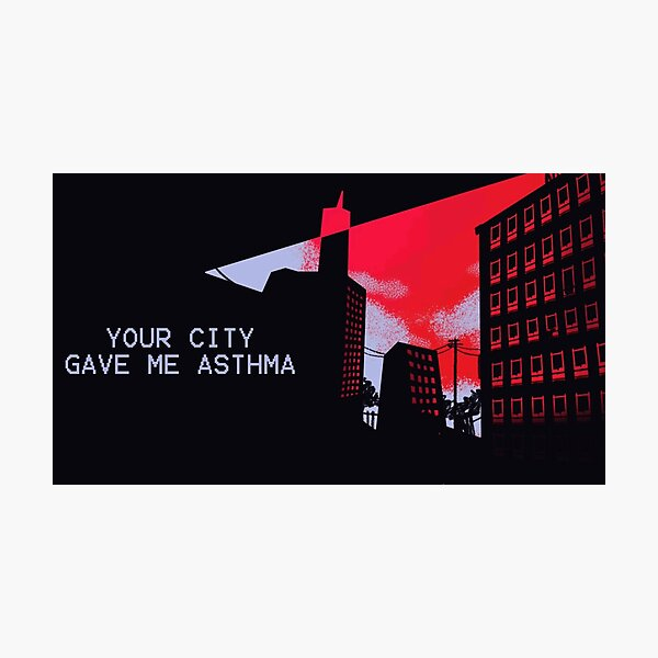 Your City Gave Me Asthma Photographic Print