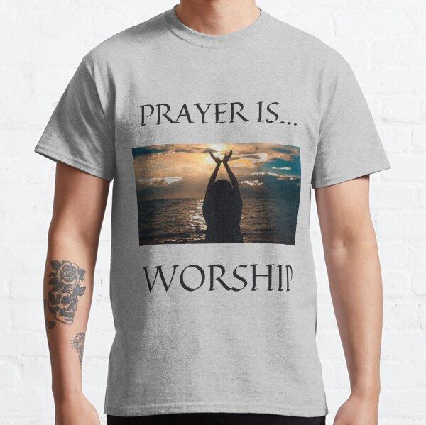 Prayer Is Worship Classic T-Shirt