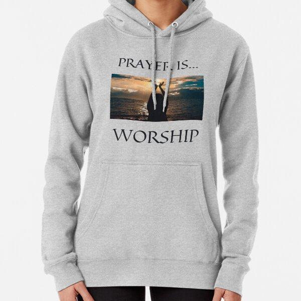 Prayer Is Worship Pullover Hoodie