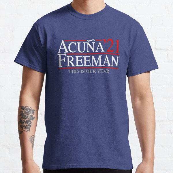 Ronald Acuna Jr and Freddie Freeman '21 2021 Atlanta Baseball ATL This Is Our Year For the A Fan Design Classic T-Shirt