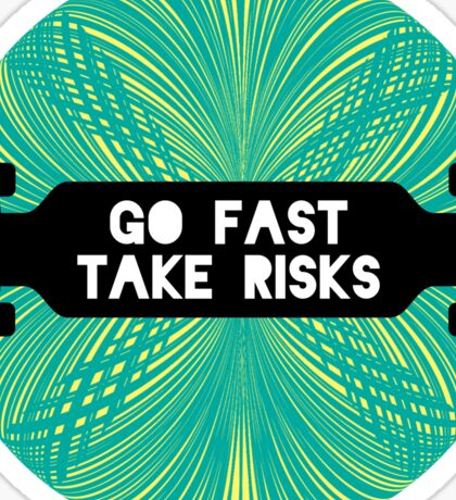 Go Fast, Take Risks Sticker