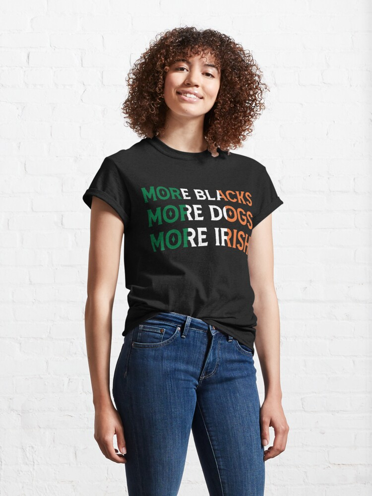 Alternate view of More Blacks More Dogs More Irish - BLM Anti Racism - Fight for Equality Classic T-Shirt