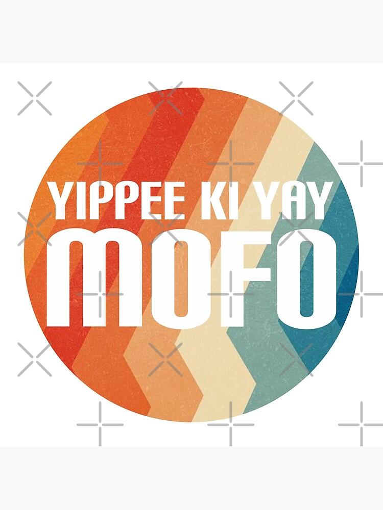 Yippee Ki Yay Mofo by MyMadMerch