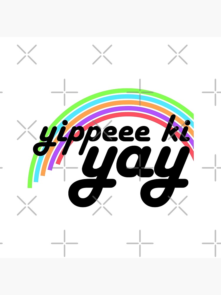 Yippeee Ki YAY! by MyMadMerch