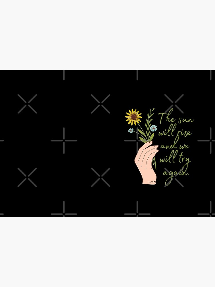 The sun will rise and we will try again - Flowers by KarolinaPaz