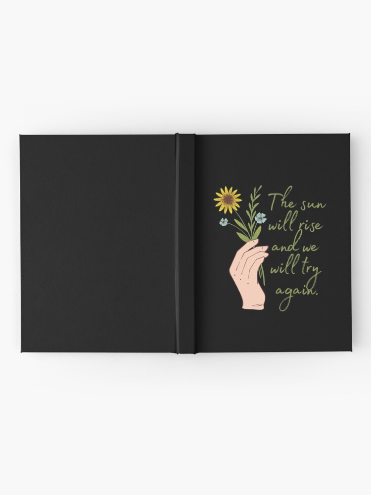 Alternate view of The sun will rise and we will try again - Flowers Hardcover Journal