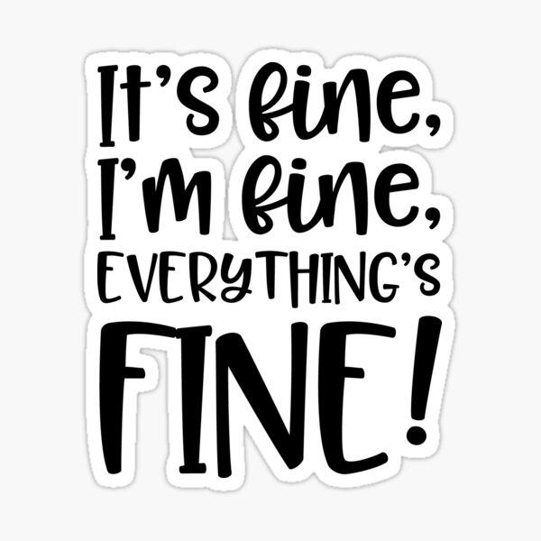 It's fine, I'm fine, everything's fine! Sticker