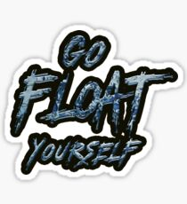 Go Float Yourself (The 100) Sticker