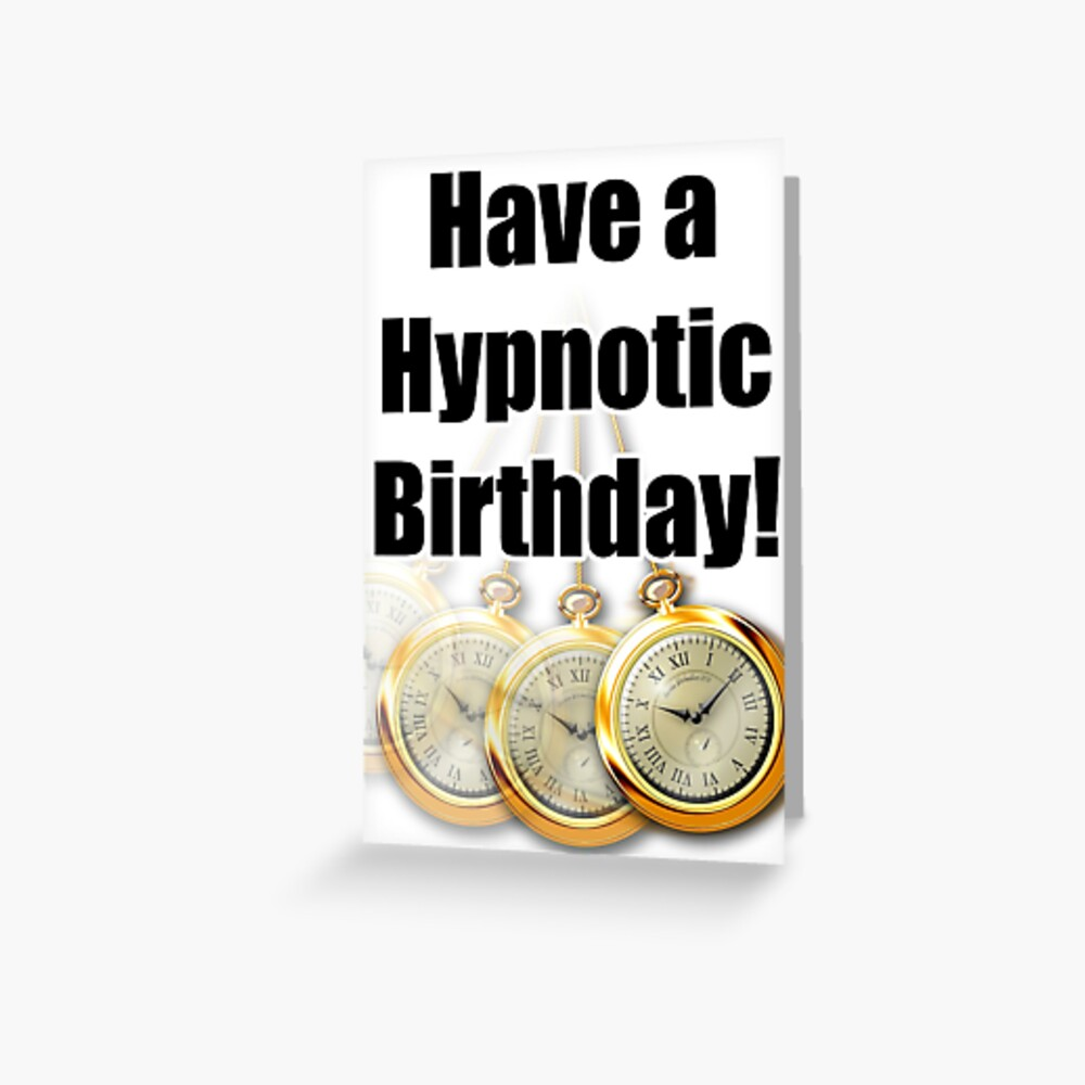 Have a Hypnotic Birthday - Card for Hypnotists, Hypnotherapists. Trance & Hypnosis Greeting Card