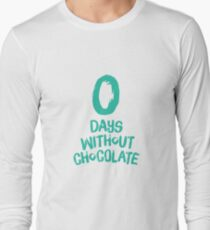 0 Days Without Chocolate Long Sleeve T-Shirt