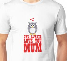 owl always love you mum Unisex T-Shirt