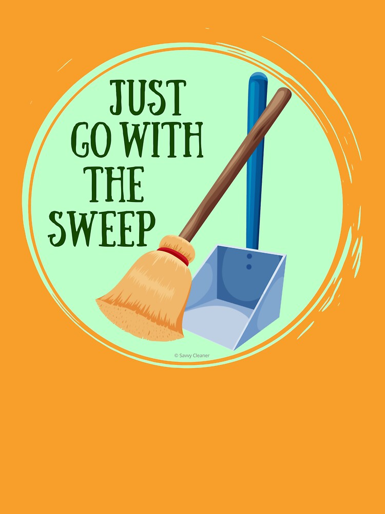 Go With the Sweep Funny Housekeeping Lady by SavvyCleaner