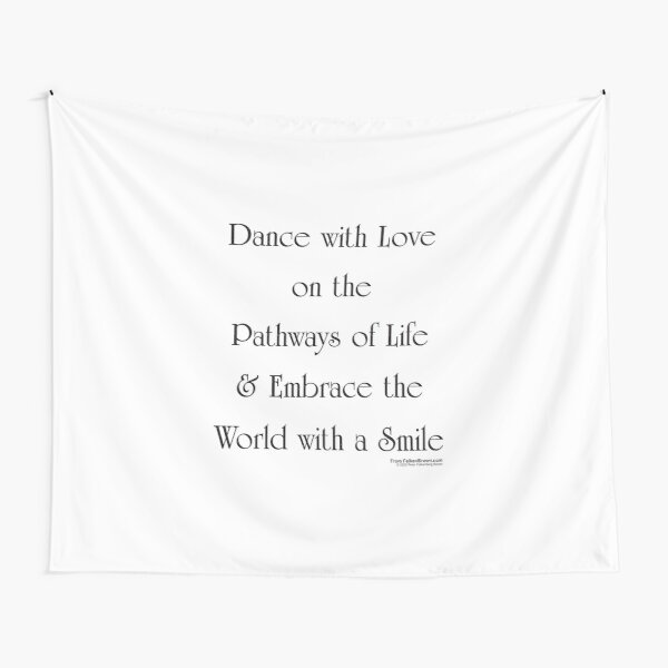 Dance with Love on the Pathways of Life & Embrace the World with a Smile Tapestry