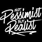 Not Pessimist but Realist by Aguvagu