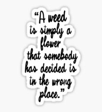 """""""A weed is simply a flower that somebody has decided is in the wrong place. """" Sister Monica Joan"""" Sticker"""