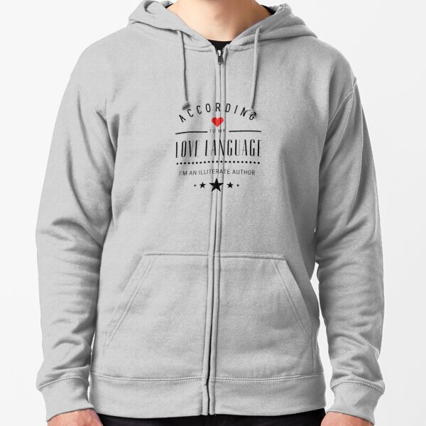 According to my Love Languages, I'm an illiterate author! Zipped Hoodie