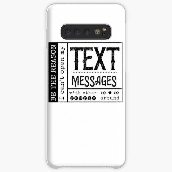 Be the reason I can't open my Text Message with other people around. Samsung Galaxy Snap Case
