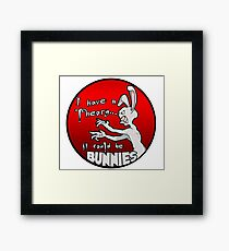 I have a theory; it could be bunnies. Framed Print