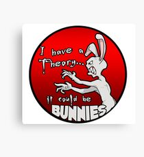 I have a theory; it could be bunnies. Canvas Print