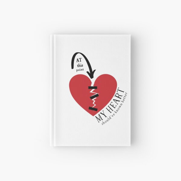 At this point my (broken) heart should've known better! Hardcover Journal