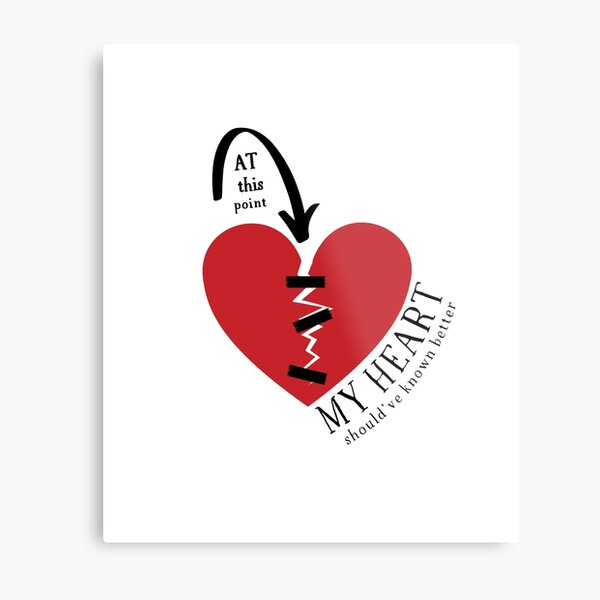 At this point my (broken) heart should've known better! Metal Print