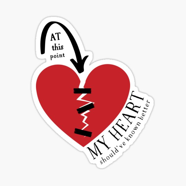 At this point my (broken) heart should've known better! Sticker