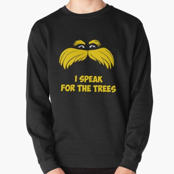 Lorax shirt - I Speak For The Trees Pullover Sweatshirt