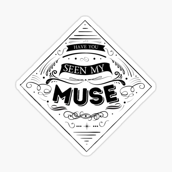 Have you seen my muse? Sticker