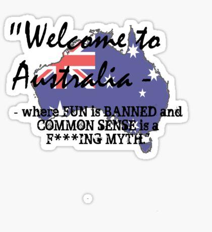 Welcome to Australia - no fun Sticker