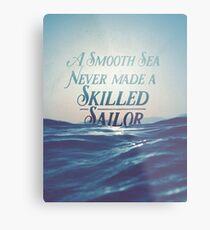 A smooth sea never made a skilled sailor Metal Print