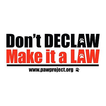 Don't Declaw, Make it a Law by PawProject