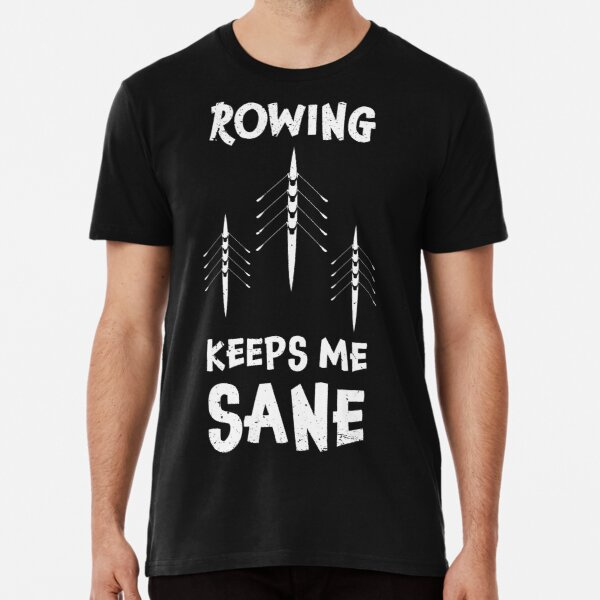 Rowing keeps me sane design / rowing athlete / rowing college / rowing gift idea / rowing lover present Premium T-Shirt