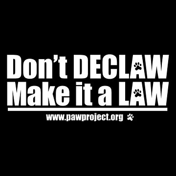 Don't Declaw Make it a Law! by PawProject